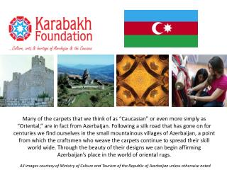 All images courtesy of Ministry  of Culture and  Tourism of  the Republic of Azerbaijan  unless otherwise noted
