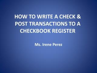 HOW TO WRITE A CHECK &  POST TRANSACTIONS TO A CHECKBOOK REGISTER