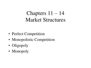 Chapters 11 – 14 Market Structures