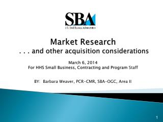 Market Research   . . . and other acquisition considerations March 6, 2014 For HHS Small Business, Contracting and Progr