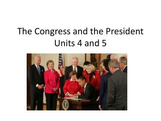 The Congress and the President  Units 4 and 5