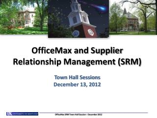 OfficeMax and Supplier Relationship Management (SRM) Town Hall Sessions December 13, 2012