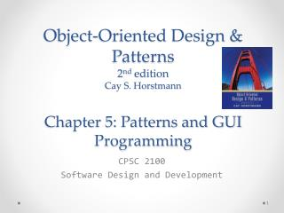 Object-Oriented Design & Patterns 2 nd  edition Cay S.  Horstmann Chapter  5 : Patterns and GUI Programming