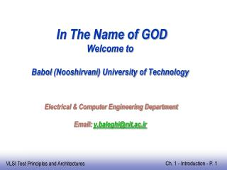In The Name of GOD Welcome to Babol  ( Nooshirvani ) University of Technology  Electrical & Computer Engineering Dep