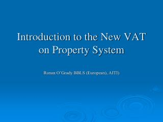 Introduction to the New VAT on Property System