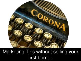 Marketing Tips without selling your first born…
