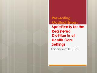 Preventing Medical Errors:  Specifically for the Registered Dietitian in all Health Care Settings