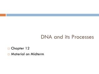 DNA and its Processes