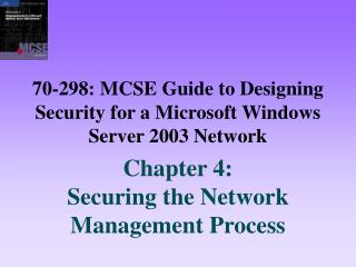 70-298: MCSE Guide to Designing Security for a Microsoft Windows Server 2003 Network