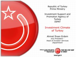 Republic of Turkey Prime Ministry Investment Support and Promotion Agency of Turkey ISPAT Investment  Climate  of  Turke