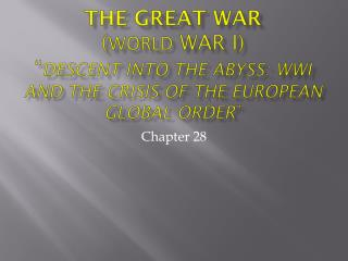 "The Great War ( World  War I) "" Descent into the Abyss: WWI and the Crisis of the European global order """