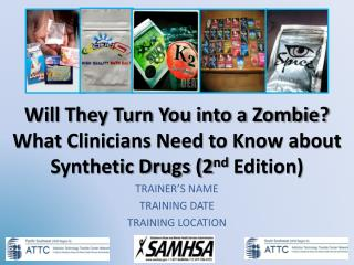 Will They Turn You into a Zombie? What Clinicians Need to Know about Synthetic Drugs (2 nd  Edition)