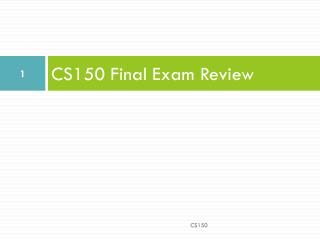 CS150 Final Exam Review