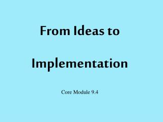 From Ideas to  Implementation