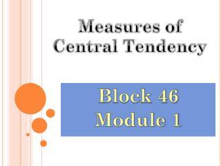 Block 46 Module 1