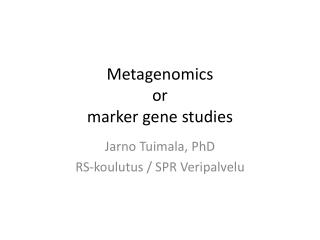 Metagenomics or marker gene studies