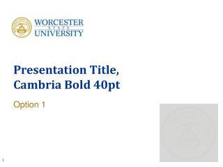 Presentation Title, Cambria Bold 40pt