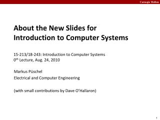About the New Slides for Introduction to Computer Systems 15-213/18-243: Introduction to Computer Systems 0 th  Lecture,