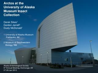Arctos  at the University of Alaska Museum Insect Collection Derek  Sikes 1 Gordon Jarrell 2 Dusty McDonald 1 1 Universi