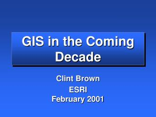 GIS in the Coming Decade