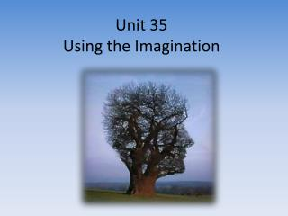 Unit 35 Using the Imagination