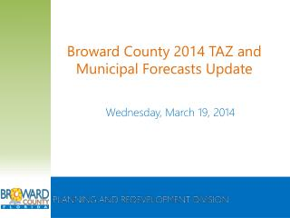 Broward County  2014 TAZ  and Municipal  Forecasts Update