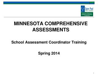 MINNESOTA COMPREHENSIVE ASSESSMENTS School Assessment Coordinator Training Spring 2014