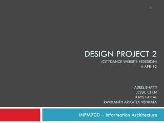Design Project 2 ( citydance  website redesign) 4-apr-12 adeel bhatti jessie chen kays fattal ravikanth arikatla venkat