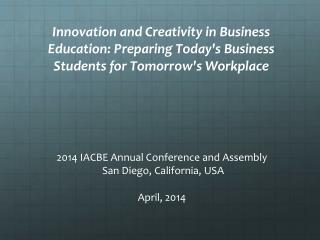 2014 IACBE Annual Conference and Assembly  San Diego, California, USA April, 2014