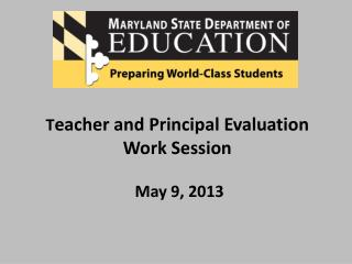 T eacher and Principal Evaluation Work Session  May 9, 2013