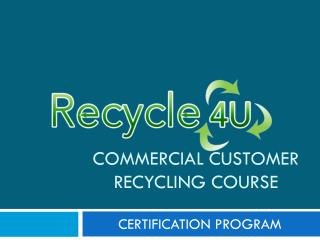 Commercial CUSTOMER  RECYCLING COURSE