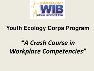 "Youth Ecology Corps Program "" A Crash Course in Workplace Competencies"""