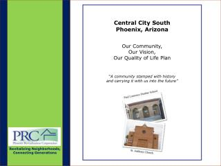 "Central City South Phoenix, Arizona Our Community, Our Vision, Our Quality of Life Plan "" A community stamped with histo"