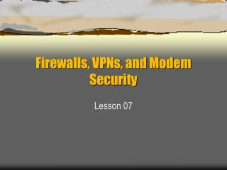 Firewalls, VPNs, and Modem Security