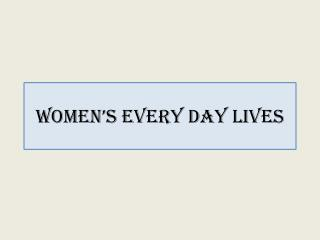 Women's every day lives