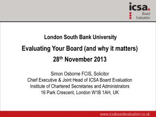 London South Bank  University Evaluating Your Board (and why it matters) 28 th  November 2013 Simon Osborne FCIS, Solici