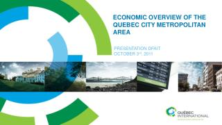 ECONOMIC  overview  OF THE QUEBEC CITY METROPOLITAN AREA