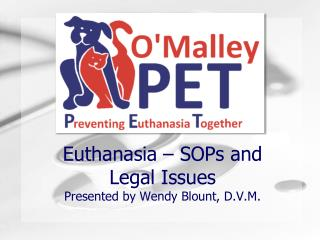 Euthanasia – SOPs and  Legal  Issues Presented by Wendy Blount, D.V.M.