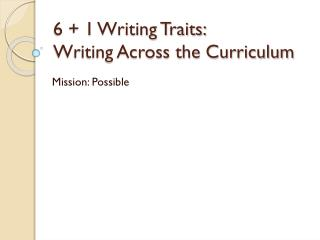 6 + 1 Writing Traits:  Writing Across the Curriculum