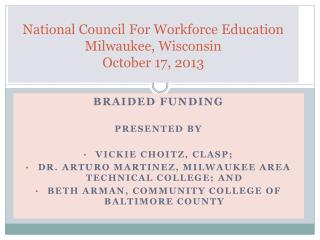 National  Council  For  Workforce Education Milwaukee, Wisconsin October 17,  2013
