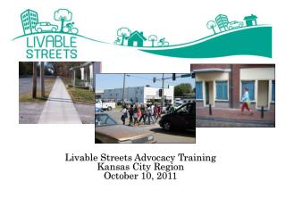 Livable Streets Advocacy Training Kansas City Region October 10, 2011