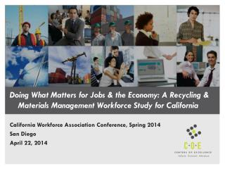 Doing What Matters for Jobs & the Economy:  A  Recycling  & Materials  Management Workforce  Study  for  Califor