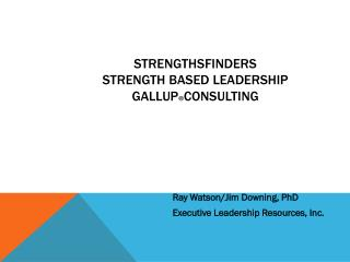 STRENGTHSFINDERS STRENGTH BASED LEADERSHIP GALLUP ® CONSULTING