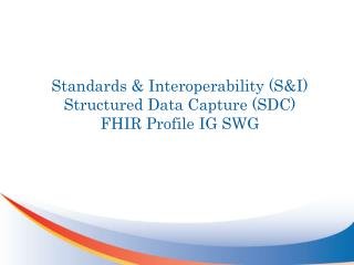Standards & Interoperability (S&I) Structured Data Capture (SDC ) FHIR Profile IG SWG