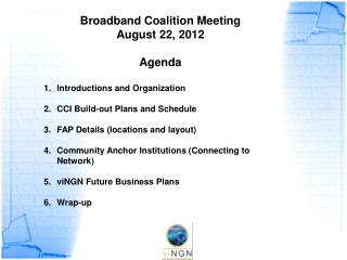Broadband Coalition  Meeting August  22, 2012 Agenda Introductions and Organization CCI Build-out Plans and Schedule FAP