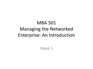MBA 501 Managing the Networked Enterprise: An Introduction