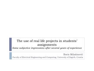 The use of real life projects in students' assignments Some subjective impressions after several years of experience