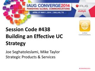 Session Code #438 Building an Effective UC Strategy