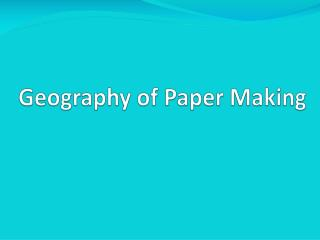 Geography of Paper Making