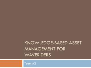 Knowledge-based asset management for  WaveRiders